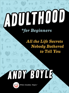 Adulthood for Beginners: All the Life Secrets Nobody Bothered to Tell You, Boyle, Andy