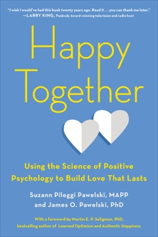 Happy Together: Using the Science of Positive Psychology to Build Love That Lasts, Pileggi Pawelski, Suzann & Pawelski, James O.