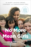 No More Mean Girls: The Secret to Raising Strong, Confident, and Compassionate Girls, Hurley, Katie