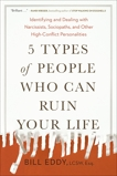 5 Types of People Who Can Ruin Your Life: Identifying and Dealing with Narcissists, Sociopaths, and Other High-Conflict  Personalities, Eddy, Bill