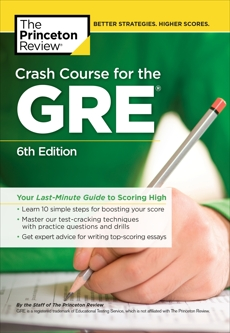 Crash Course for the GRE, 6th Edition: Your Last-Minute Guide to Scoring High, The Princeton Review