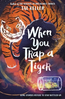When You Trap a Tiger: Winner of the 2021 Newbery Medal, Keller, Tae
