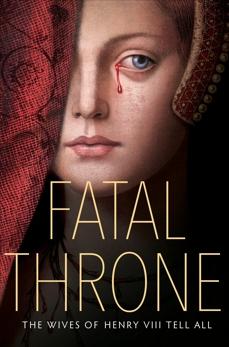 Fatal Throne: The Wives of Henry VIII Tell All, Fleming, Candace & Donnelly, Jennifer & Park, Linda Sue & Hopkinson, Deborah & Anderson, M.T. & Sandell, Lisa Ann & Hemphill, Stephanie