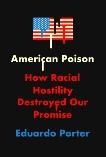 American Poison: How Racial Hostility Destroyed Our Promise, Porter, Eduardo