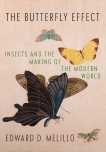 The Butterfly Effect: Insects and the Making of the Modern World, Melillo, Edward D.