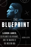 The Blueprint: LeBron James, Cleveland's Deliverance, and the Making of the Modern NBA, Lloyd, Jason