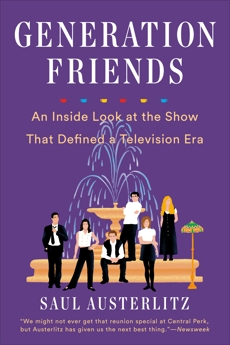 Generation Friends: An Inside Look at the Show That Defined a Television Era, Austerlitz, Saul