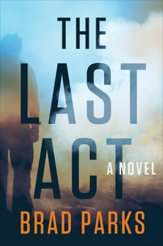 The Last Act: A Novel, Parks, Brad