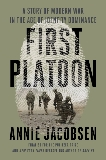 First Platoon: A Story of Modern War in the Age of Identity Dominance, Jacobsen, Annie