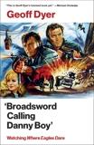 'Broadsword Calling Danny Boy': Watching 'Where Eagles Dare', Dyer, Geoff