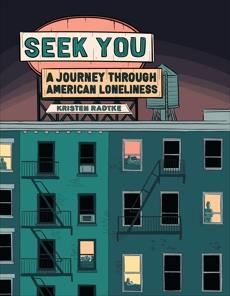 Seek You: A Journey Through American Loneliness, Radtke, Kristen
