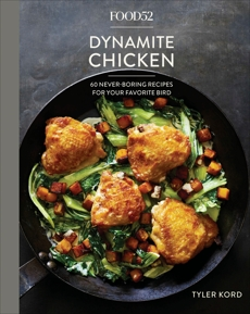 Food52 Dynamite Chicken: 60 Never-Boring Recipes for Your Favorite Bird [A Cookbook], Kord, Tyler