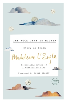 The Rock That Is Higher: Story as Truth, L'Engle, Madeleine