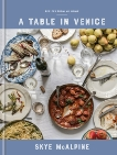 A Table in Venice: Recipes from My Home: A Cookbook, McAlpine, Skye