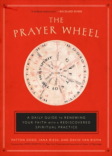 The Prayer Wheel: A Daily Guide to Renewing Your Faith with a Rediscovered Spiritual Practice, Dodd, Patton & Riess, Jana & Van Biema, David