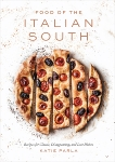 Food of the Italian South: Recipes for Classic, Disappearing, and Lost Dishes: A Cookbook, Parla, Katie