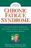 Chronic Fatigue Syndrome: Your Natural Guide to Healing with Diet, Vitamins, Minerals, Herbs, Exercise, and Other Natural Methods, Murray, Michael T.