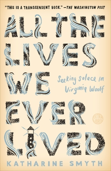 All the Lives We Ever Lived: Seeking Solace in Virginia Woolf, Smyth, Katharine