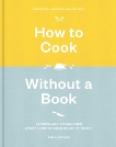 How to Cook Without a Book, Completely Updated and Revised: Recipes and Techniques Every Cook Should Know by Heart: A Cookbook, Anderson, Pam