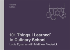 101 Things I Learned® in Culinary School (Second Edition), Eguaras, Louis & Frederick, Matthew