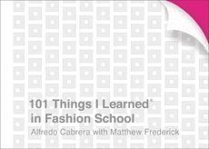 101 Things I Learned® in Fashion School, Frederick, Matthew & Cabrera, Alfredo