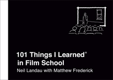 101 Things I Learned® in Film School, Landau, Neil & Frederick, Matthew
