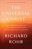 The Universal Christ: How a Forgotten Reality Can Change Everything We See, Hope For, and Believe, Rohr, Richard