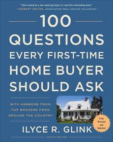 100 Questions Every First-Time Home Buyer Should Ask, Fourth Edition: With Answers from Top Brokers from Around the Country, Glink, Ilyce R.