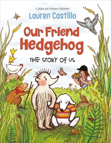Our Friend Hedgehog: The Story of Us, Castillo, Lauren