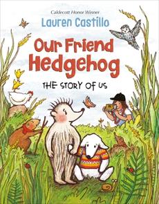 Our Friend Hedgehog: The Story of Us, Castillo, Lauren