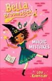 Bella Broomstick #1: Magic Mistakes, Kuenzler, Lou