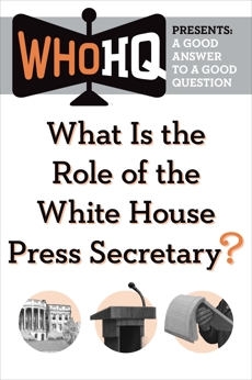 What Is the Role of the White House Press Secretary?: A Good Answer to a Good Question,