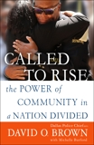 Called to Rise: The Power of Community in a Nation Divided, Brown, David O. & Burford, Michelle