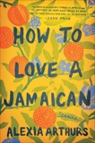 How to Love a Jamaican: Stories, Arthurs, Alexia