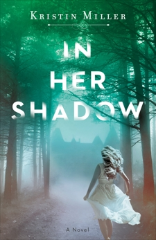 In Her Shadow: A Novel, Miller, Kristin