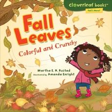 Fall Leaves: Colorful and Crunchy, Rustad, Martha E. H.