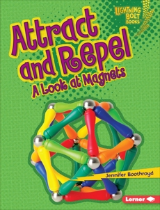 Attract and Repel: A Look at Magnets, Boothroyd, Jennifer
