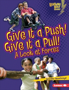 Give It a Push! Give It a Pull!: A Look at Forces, Boothroyd, Jennifer