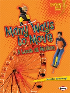 Many Ways to Move: A Look at Motion, Boothroyd, Jennifer