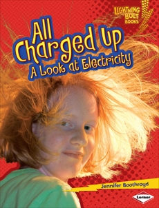 All Charged Up: A Look at Electricity, Boothroyd, Jennifer