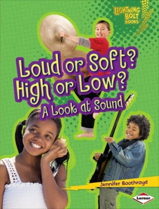 Loud or Soft? High or Low?: A Look at Sound, Boothroyd, Jennifer