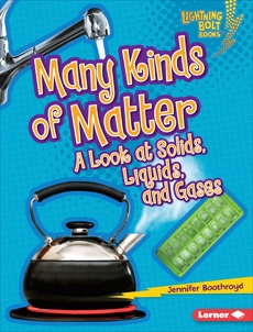 Many Kinds of Matter: A Look at Solids, Liquids, and Gases, Boothroyd, Jennifer