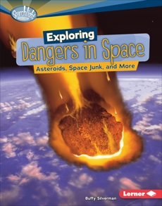 Exploring Dangers in Space: Asteroids, Space Junk, and More, Silverman, Buffy