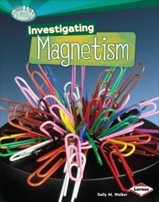 Investigating Magnetism, Walker, Sally M.