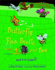 Butterfly, Flea, Beetle, and Bee: What Is an Insect?, Cleary, Brian P.
