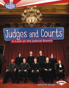 Judges and Courts: A Look at the Judicial Branch, Kowalski, Kathiann M.