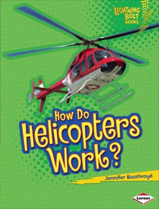 How Do Helicopters Work?, Boothroyd, Jennifer