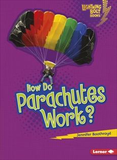 How Do Parachutes Work?, Boothroyd, Jennifer