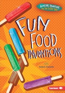 Fun Food Inventions, Higgins, Nadia