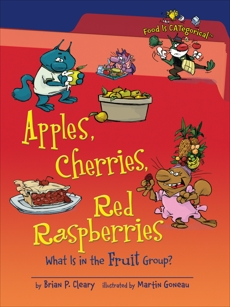 Apples, Cherries, Red Raspberries, 2nd Edition: What Is in the Fruit Group?, Cleary, Brian P.